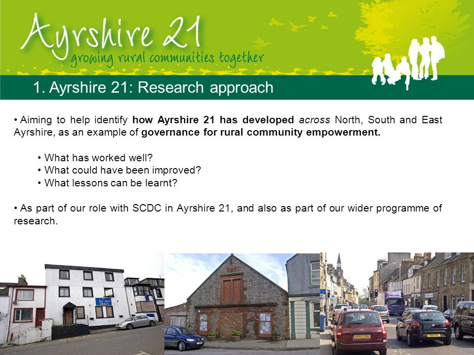 1. Ayrshire 21: Research approach Aiming to help identify how Ayrshire 21 has developed across North, South and East Ayrshire, as an example of govern