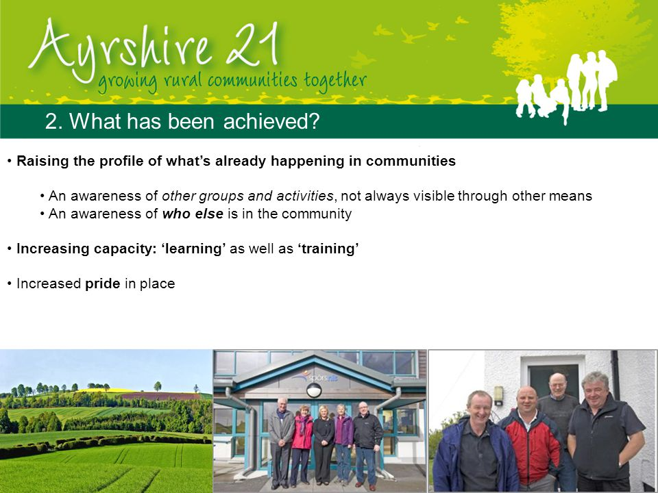 2. What has been achieved? Raising the profile of what's already happening in communities An awareness of other groups and activities, not always visi