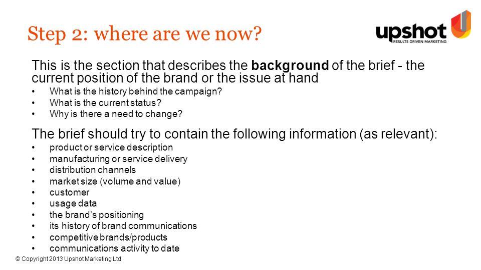 © Copyright 2013 Upshot Marketing Ltd Step 2: where are we now.