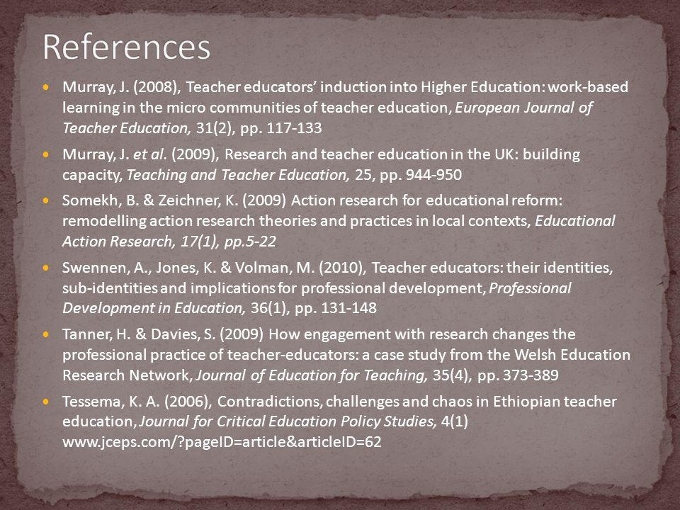 Murray, J. (2008), Teacher educators' induction into Higher Education: work-based learning in the micro communities of teacher education, European Jou