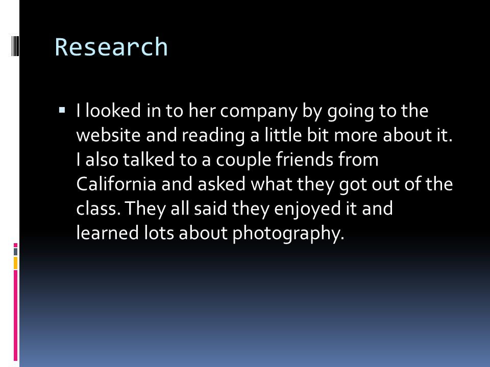 Research  I looked in to her company by going to the website and reading a little bit more about it.