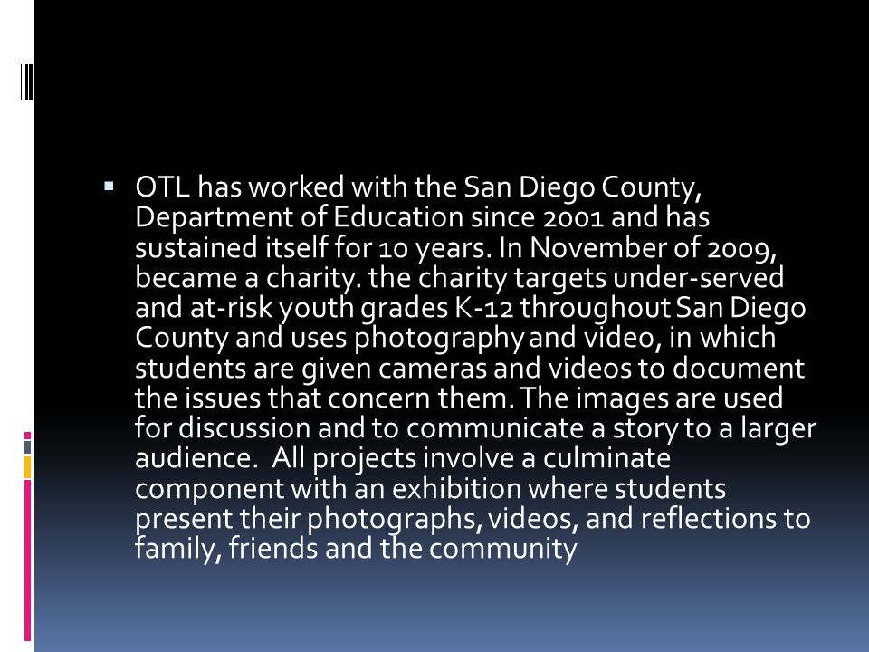  OTL has worked with the San Diego County, Department of Education since 2001 and has sustained itself for 10 years.