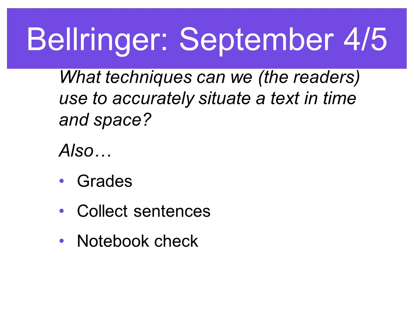 Bellringer: September 4/5 What techniques can we (the readers) use to accurately situate a text in time and space.