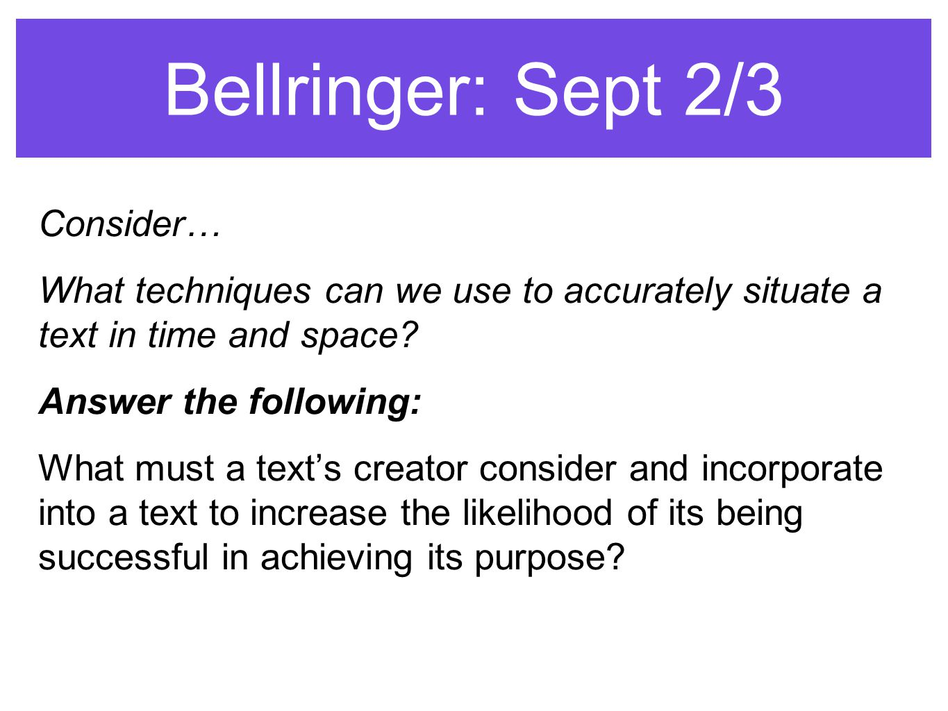 Bellringer: Sept 2/3 Consider… What techniques can we use to accurately situate a text in time and space.
