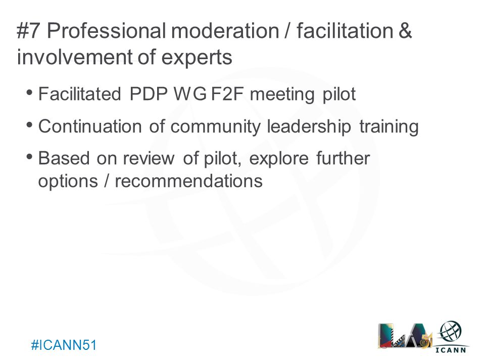 Text #ICANN51 #8 Organize workshops / discussions at the outset To be further encouraged and promoted as issues emerge for policy consideration
