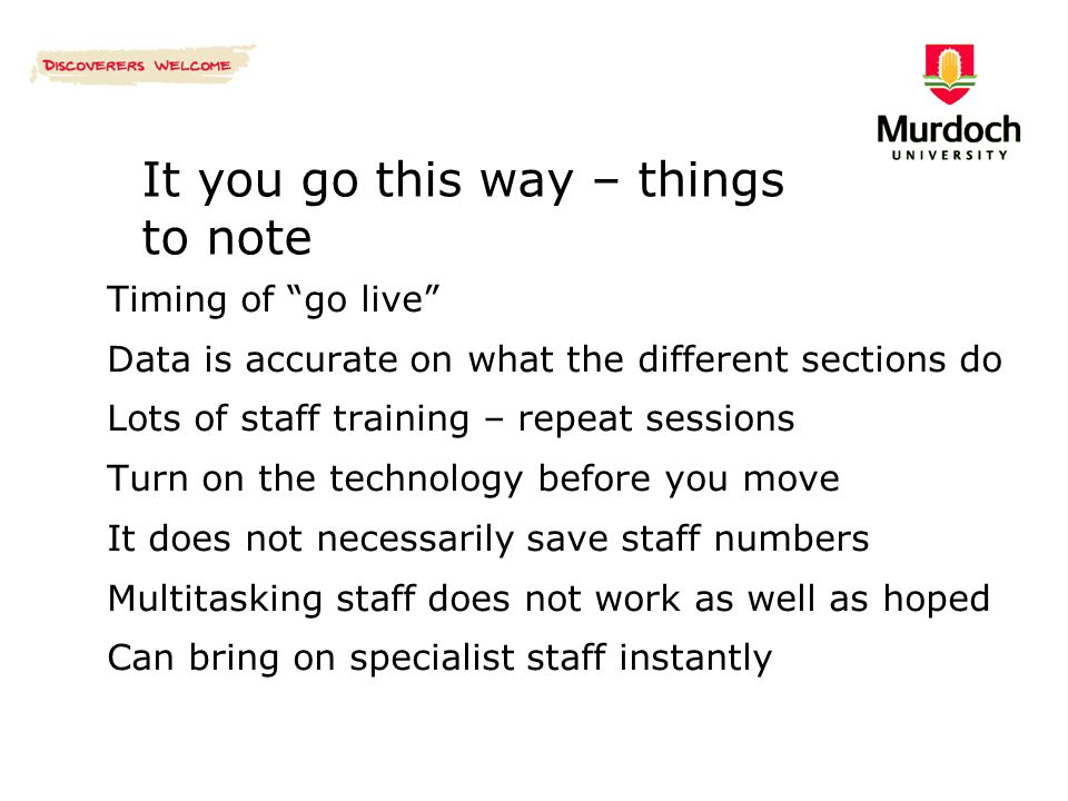 """It you go this way – things to note Timing of """"go live"""" Data is accurate on what the different sections do Lots of staff training – repeat sessions Tu"""