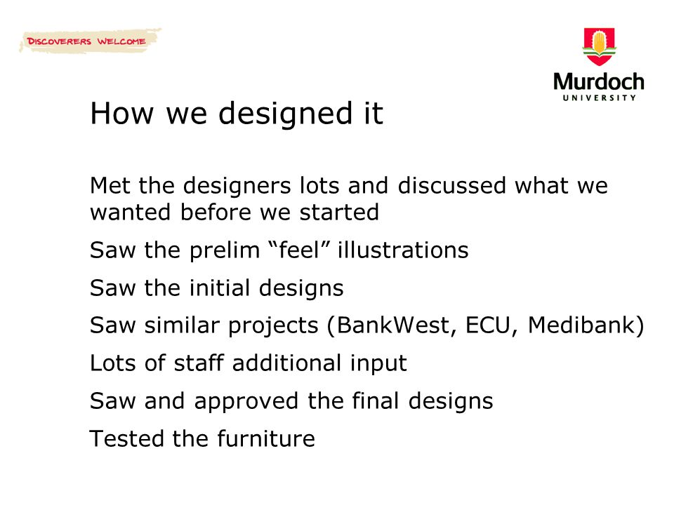 """How we designed it Met the designers lots and discussed what we wanted before we started Saw the prelim """"feel"""" illustrations Saw the initial designs S"""