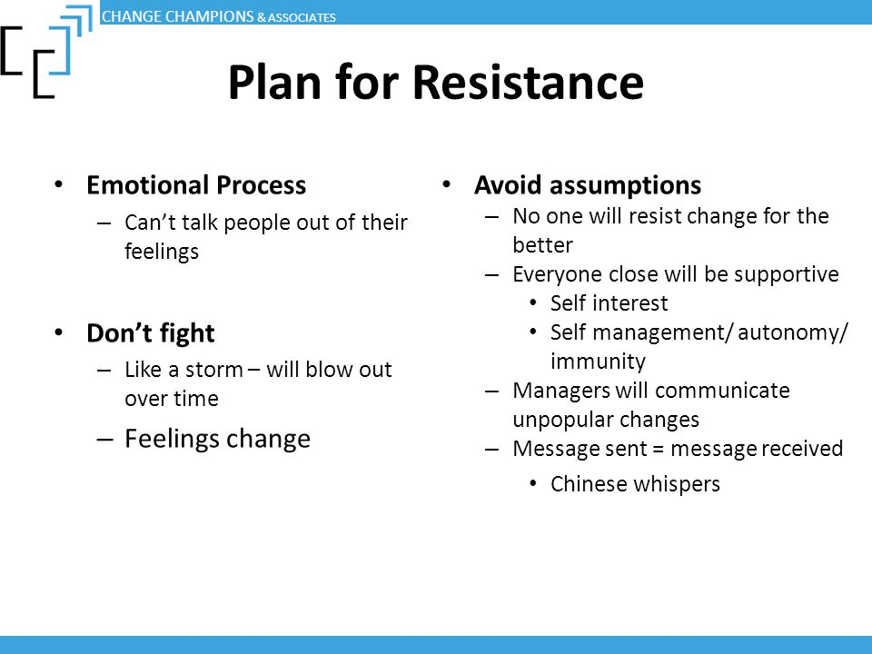 Plan for Resistance Emotional Process – Can't talk people out of their feelings Don't fight – Like a storm – will blow out over time – Feelings change