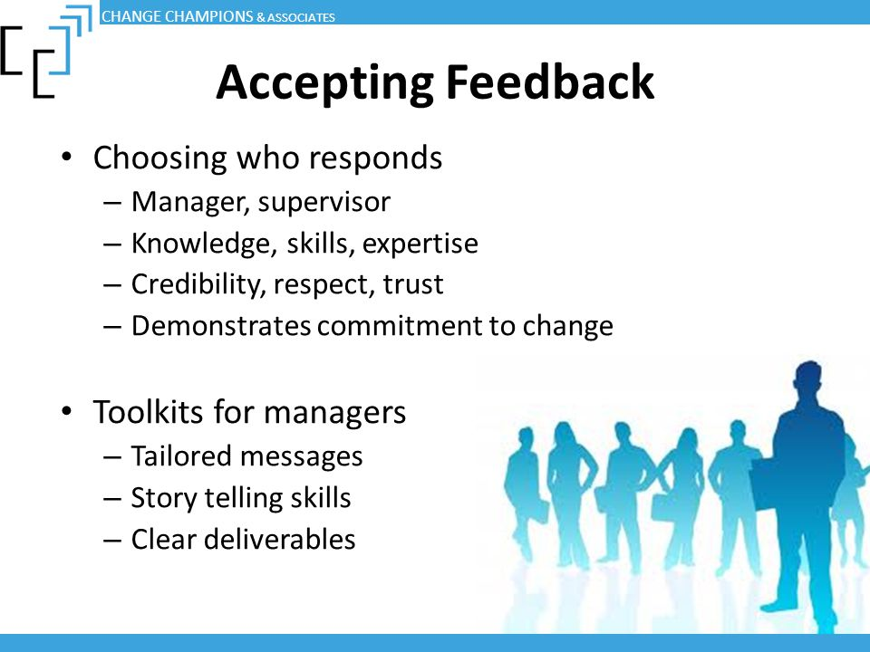 Accepting Feedback Choosing who responds – Manager, supervisor – Knowledge, skills, expertise – Credibility, respect, trust – Demonstrates commitment