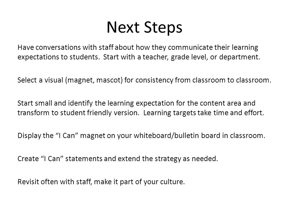 Next Steps Have conversations with staff about how they communicate their learning expectations to students. Start with a teacher, grade level, or dep
