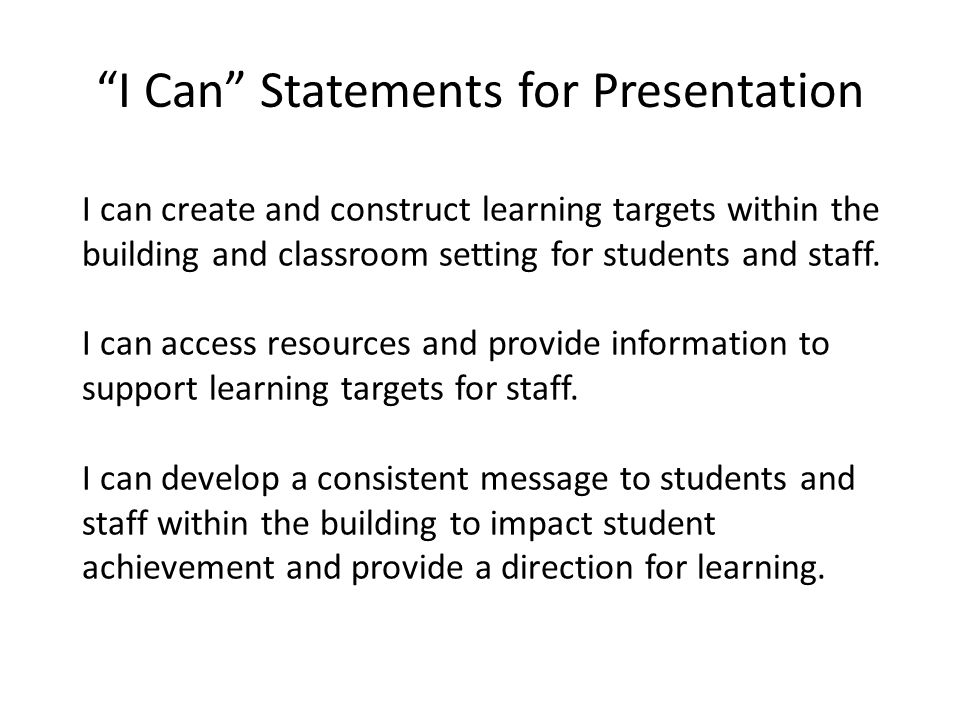 """""""I Can"""" Statements for Presentation I can create and construct learning targets within the building and classroom setting for students and staff. I ca"""