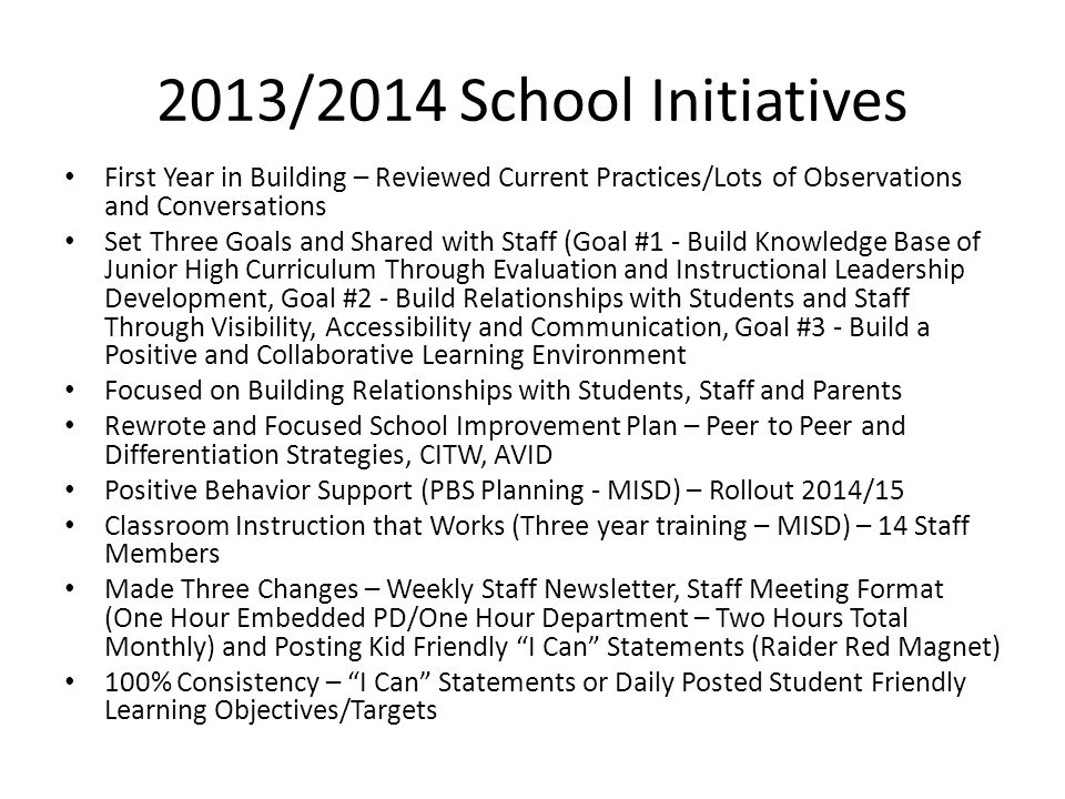 2013/2014 School Initiatives First Year in Building – Reviewed Current Practices/Lots of Observations and Conversations Set Three Goals and Shared wit