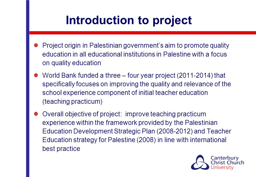 Introduction to project Project origin in Palestinian government's aim to promote quality education in all educational institutions in Palestine with