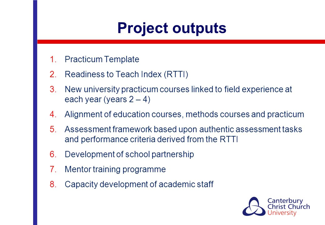 1. Practicum Template 2. Readiness to Teach Index (RTTI) 3. New university practicum courses linked to field experience at each year (years 2 – 4) 4.