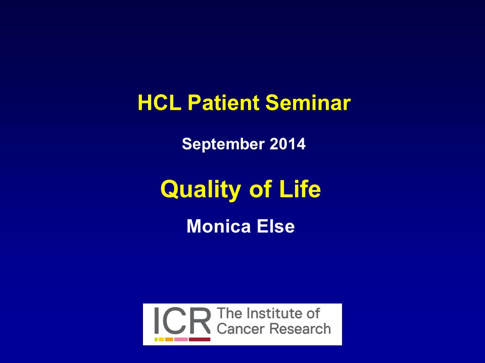 HCL Patient Seminar September 2014 Quality of Life Monica Else