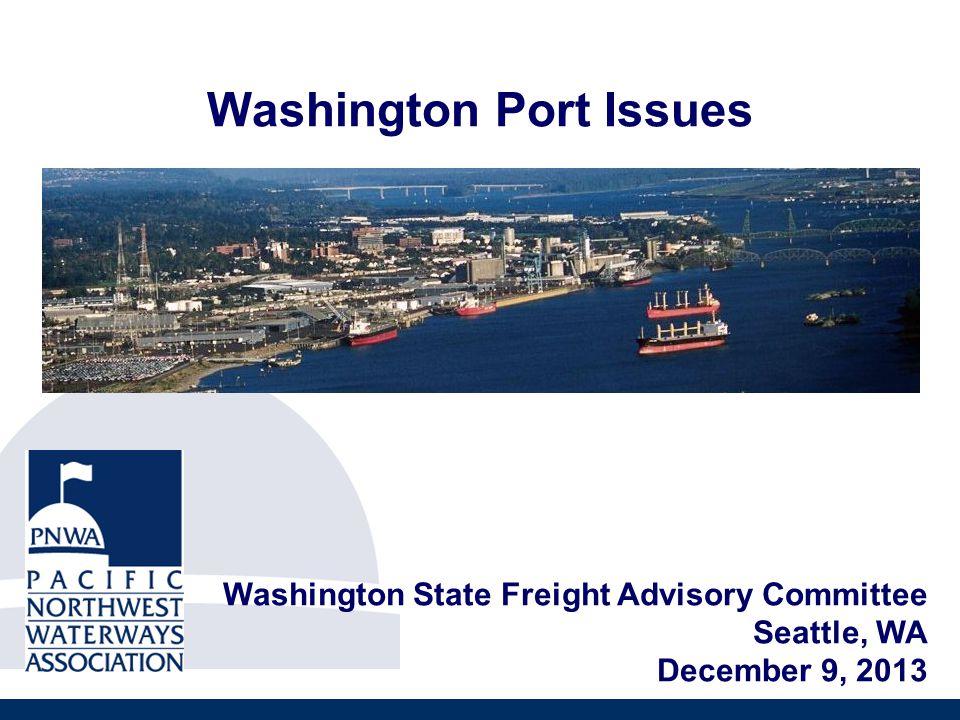 Washington Port Issues Washington State Freight Advisory Committee Seattle, WA December 9, 2013