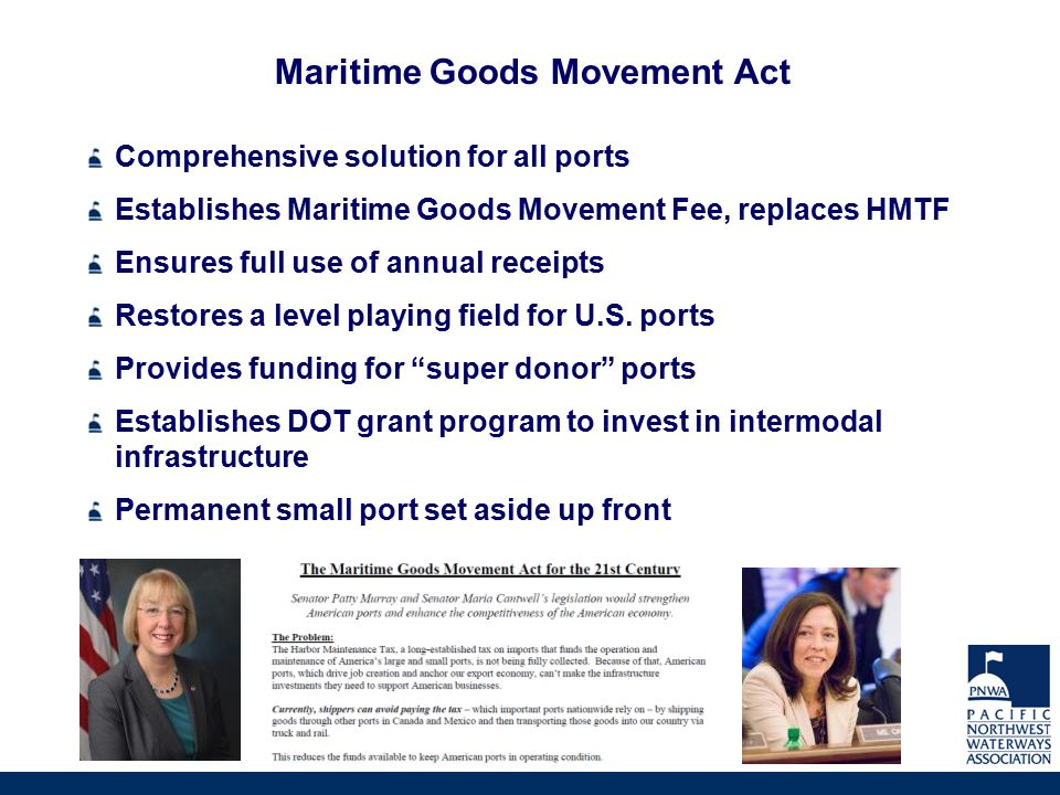 Maritime Goods Movement Act Comprehensive solution for all ports Establishes Maritime Goods Movement Fee, replaces HMTF Ensures full use of annual rec