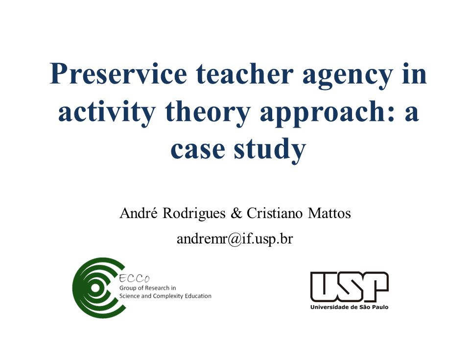 Preservice teacher agency in activity theory approach: a case study André Rodrigues & Cristiano Mattos andremr@if.usp.br