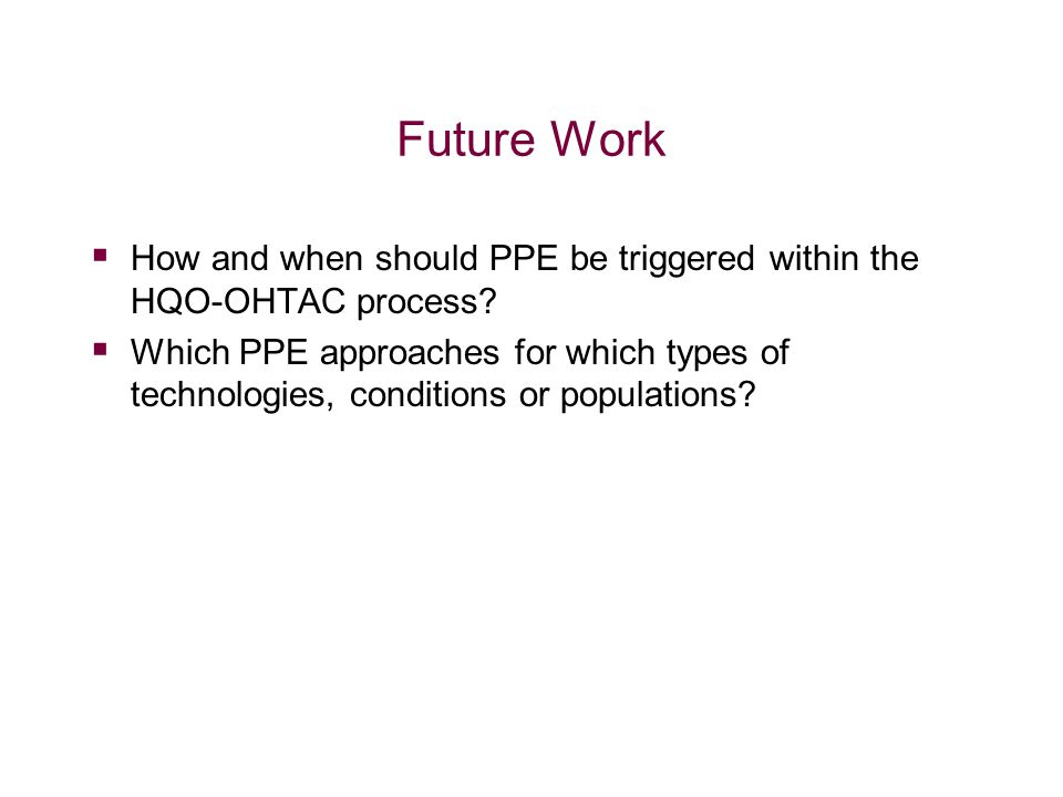 Future Work  How and when should PPE be triggered within the HQO-OHTAC process.