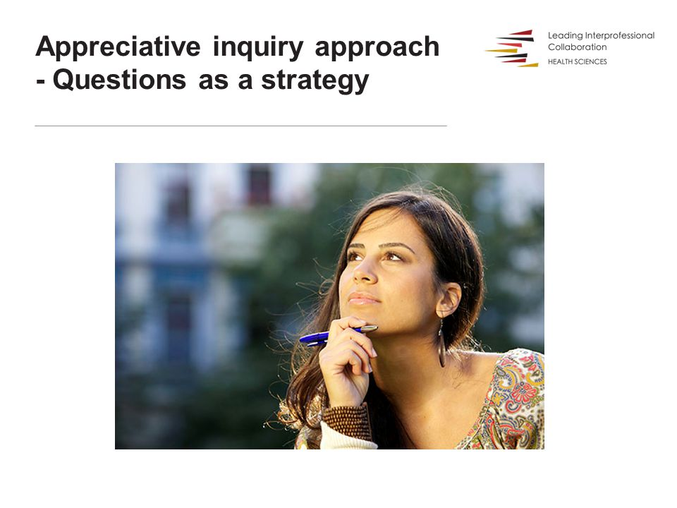 Appreciative inquiry approach - Questions as a strategy