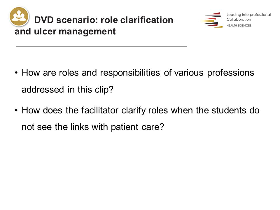 DVD scenario: role clarification and ulcer management How are roles and responsibilities of various professions addressed in this clip.