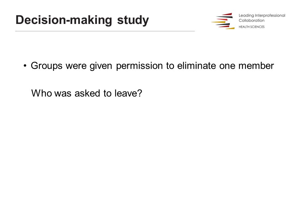 Groups were given permission to eliminate one member Who was asked to leave Decision-making study