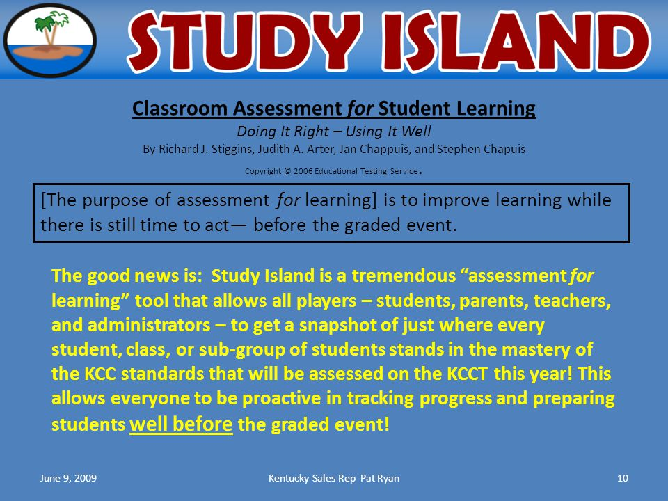 June 9, 2009Kentucky Sales Rep Pat Ryan10 Classroom Assessment for Student Learning Doing It Right – Using It Well By Richard J.