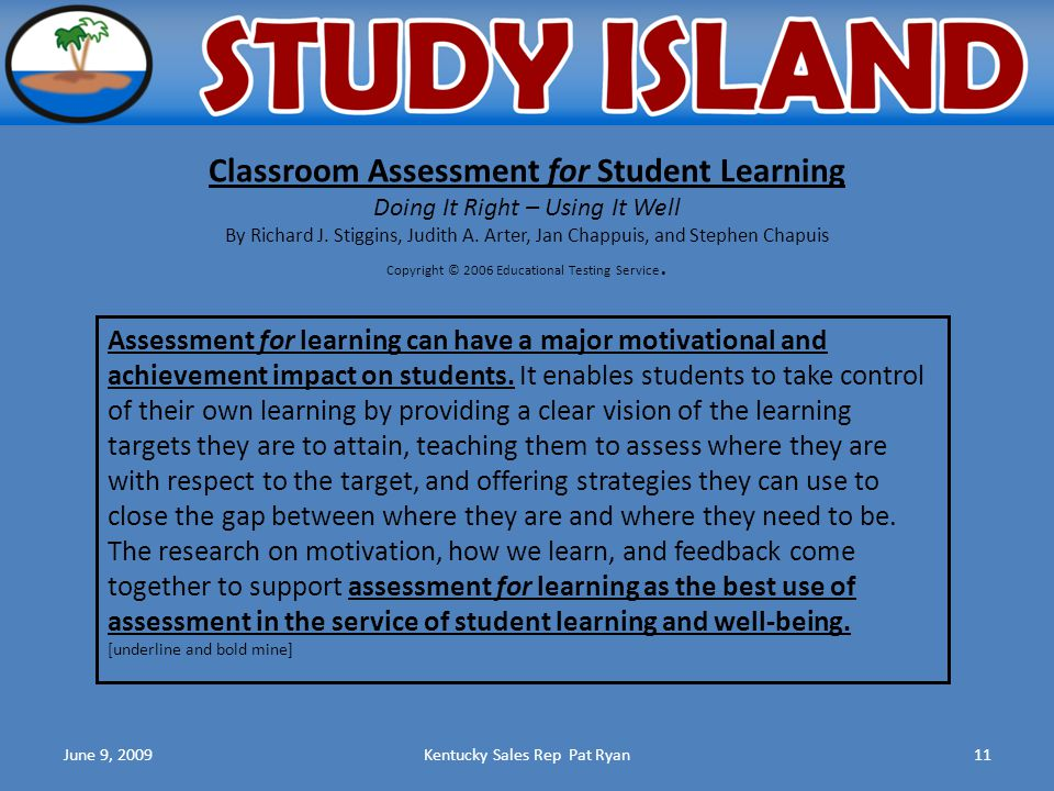 June 9, 2009Kentucky Sales Rep Pat Ryan11 Classroom Assessment for Student Learning Doing It Right – Using It Well By Richard J.