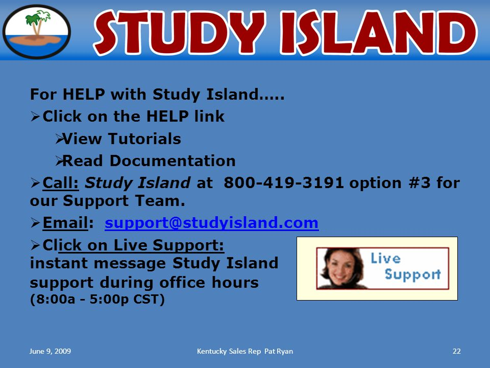 June 9, 2009Kentucky Sales Rep Pat Ryan22 For HELP with Study Island…..