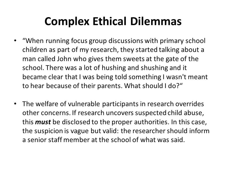 Complex Ethical Dilemmas When running focus group discussions with primary school children as part of my research, they started talking about a man called John who gives them sweets at the gate of the school.