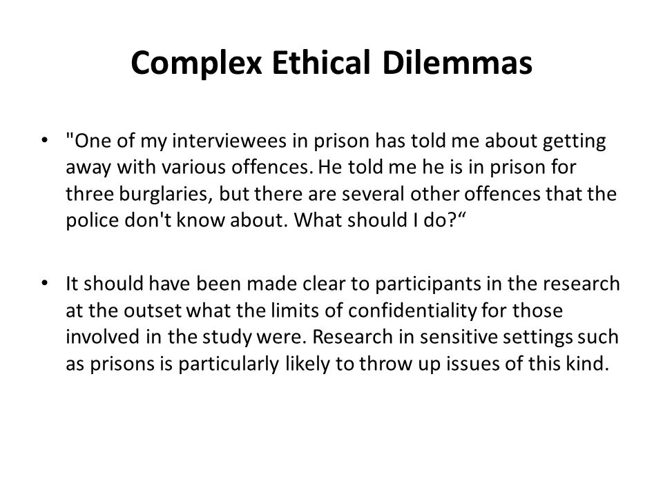 Complex Ethical Dilemmas One of my interviewees in prison has told me about getting away with various offences.