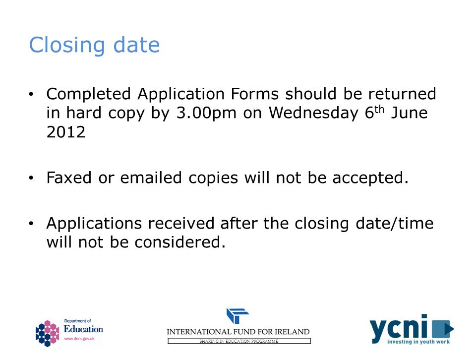 SHARING IN EDUCATION PROGRAMME Closing date Completed Application Forms should be returned in hard copy by 3.00pm on Wednesday 6 th June 2012 Faxed or emailed copies will not be accepted.