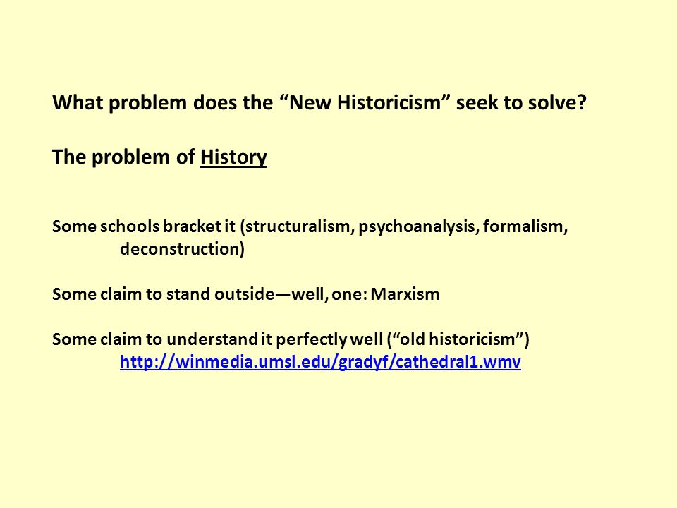 "What problem does the ""New Historicism"" seek to solve? The problem of History Some schools bracket it (structuralism, psychoanalysis, formalism, decon"