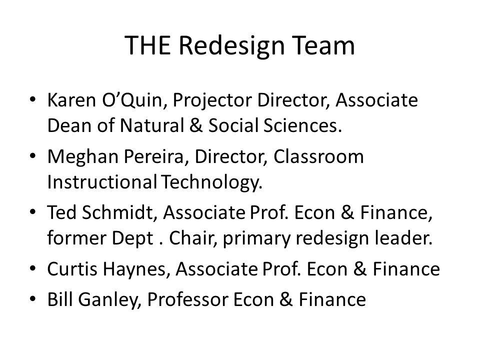 THE Redesign Team Karen O'Quin, Projector Director, Associate Dean of Natural & Social Sciences.