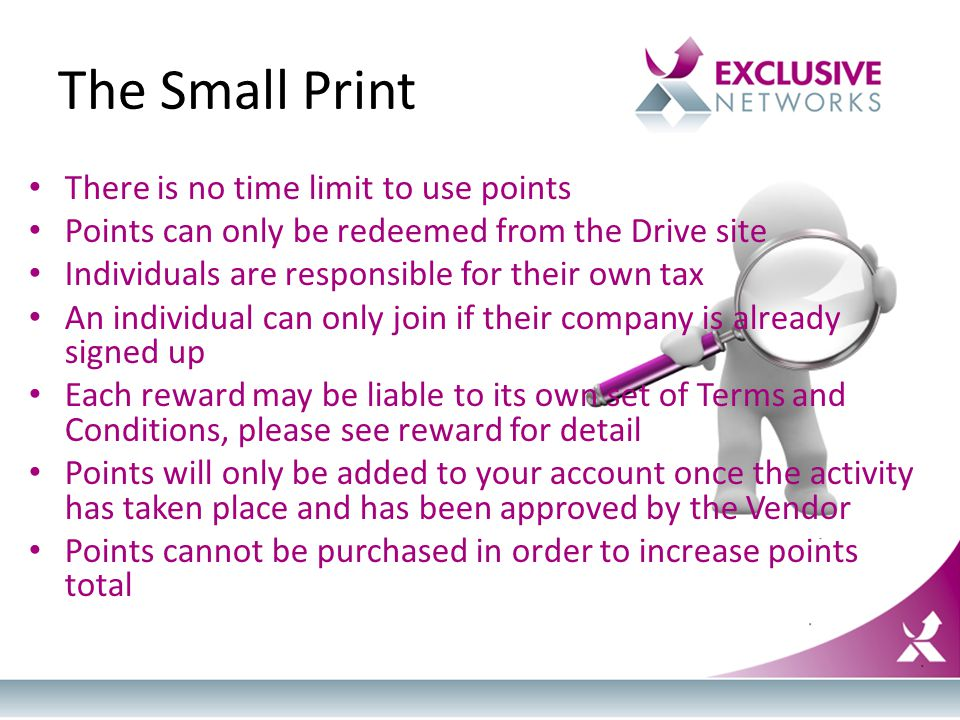 The Small Print There is no time limit to use points Points can only be redeemed from the Drive site Individuals are responsible for their own tax An