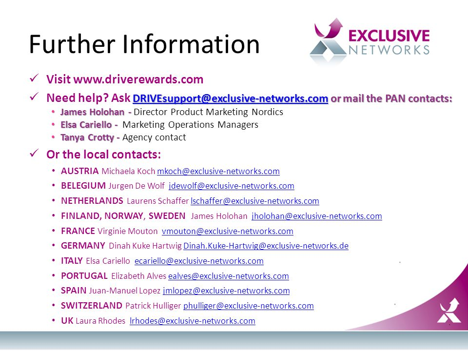 Further Information Visit www.driverewards.com DRIVEsupport@exclusive-networks.comDRIVEsupport@exclusive-networks.com or mail the PAN contacts: Need h