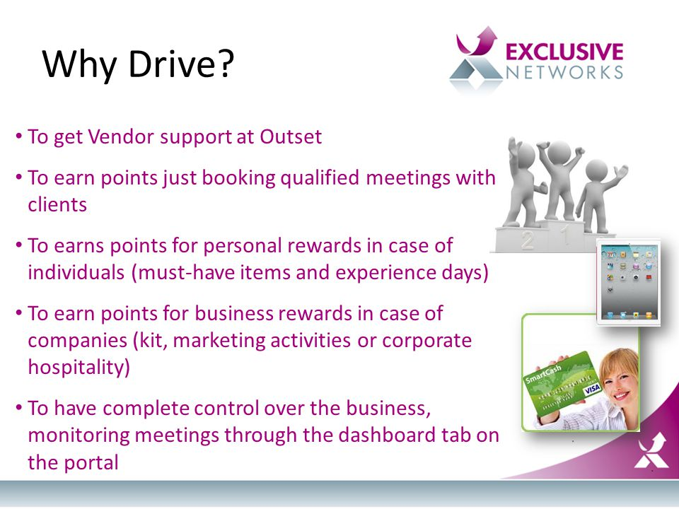 Why Drive? To get Vendor support at Outset To earn points just booking qualified meetings with clients To earns points for personal rewards in case of