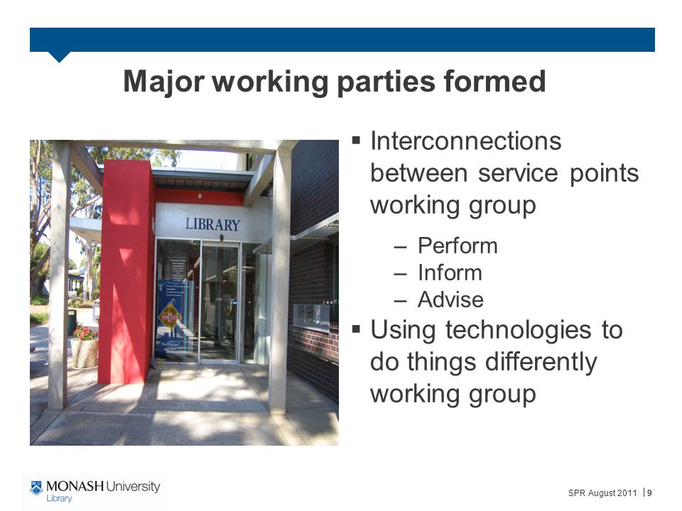Major working parties formed  Interconnections between service points working group –Perform –Inform –Advise  Using technologies to do things differ