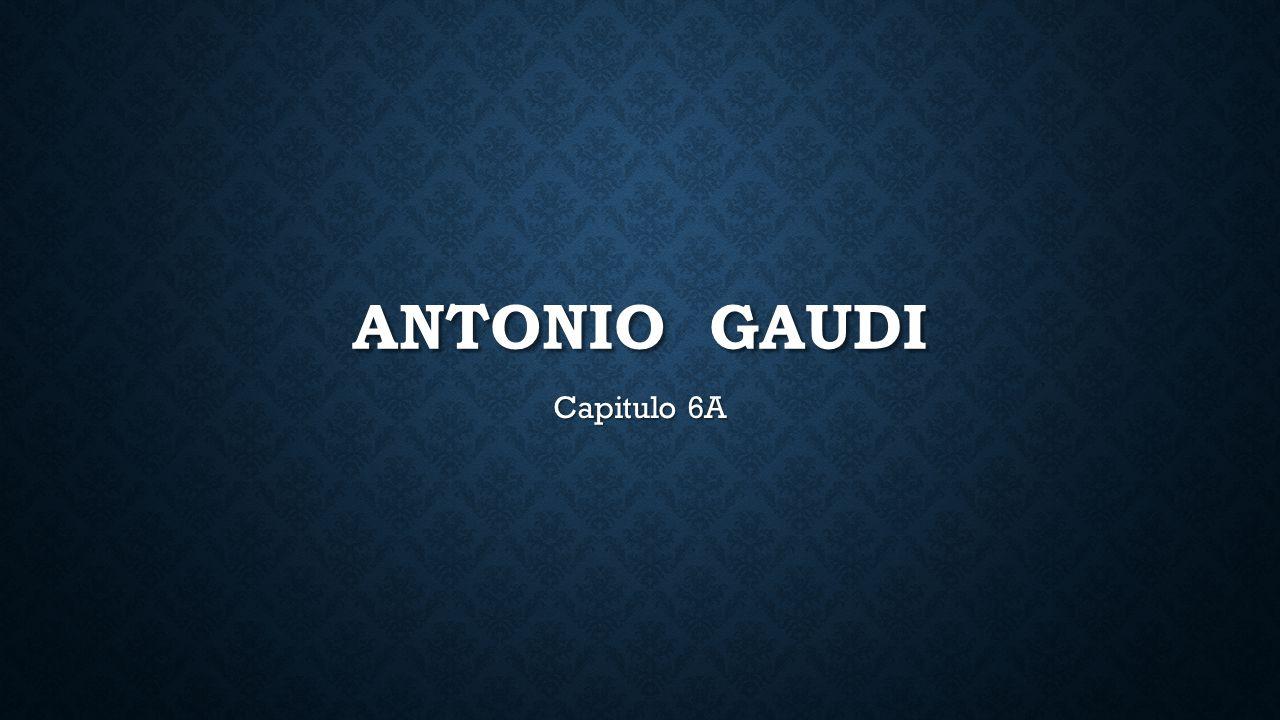 ANTONIO GAUDI Capitulo 6A