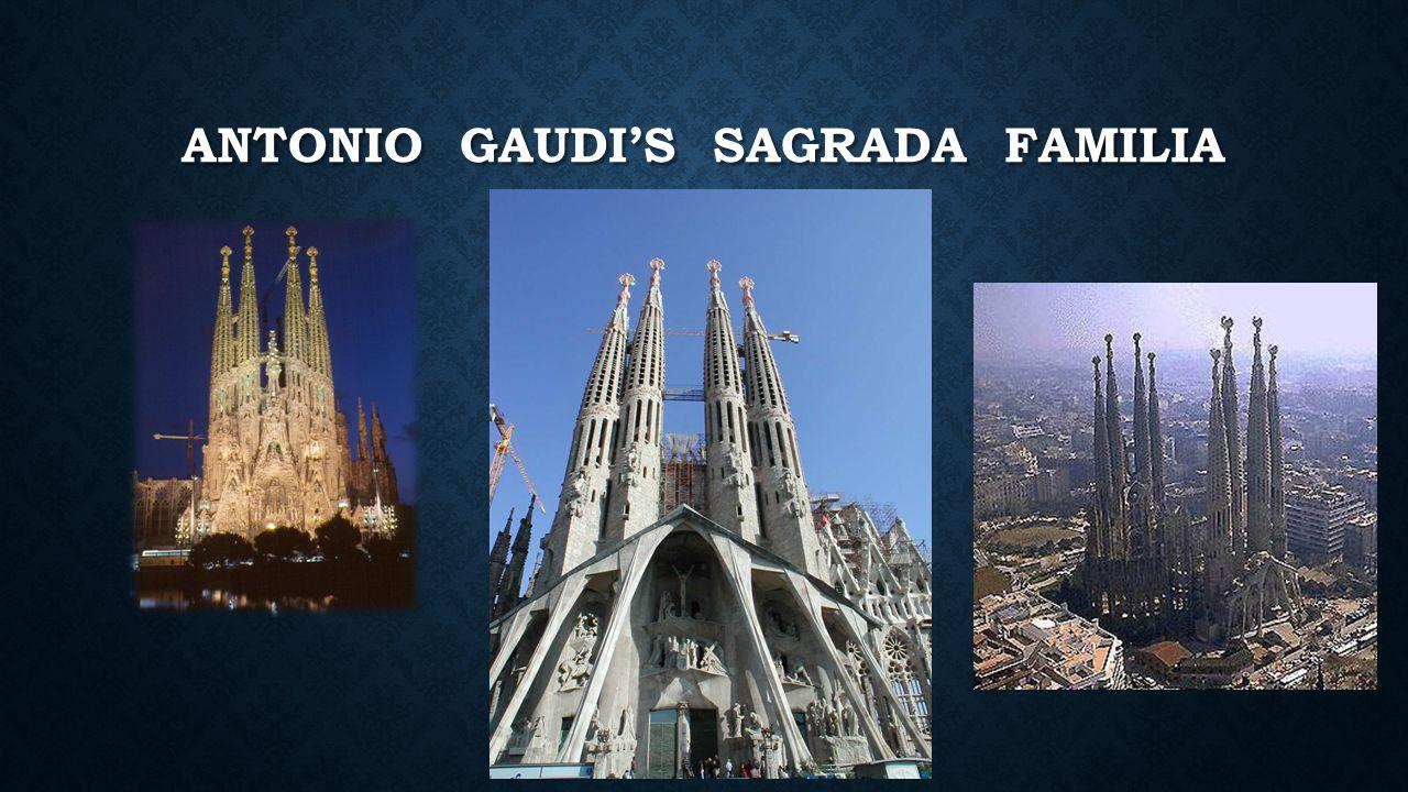 ANTONIO GAUDI'S SAGRADA FAMILIA