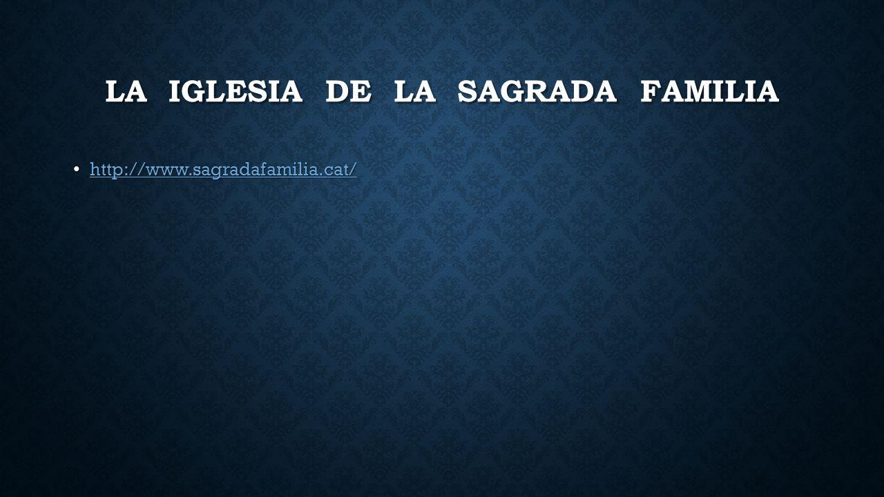 LA IGLESIA DE LA SAGRADA FAMILIA http://www.sagradafamilia.cat/ http://www.sagradafamilia.cat/ http://www.sagradafamilia.cat/