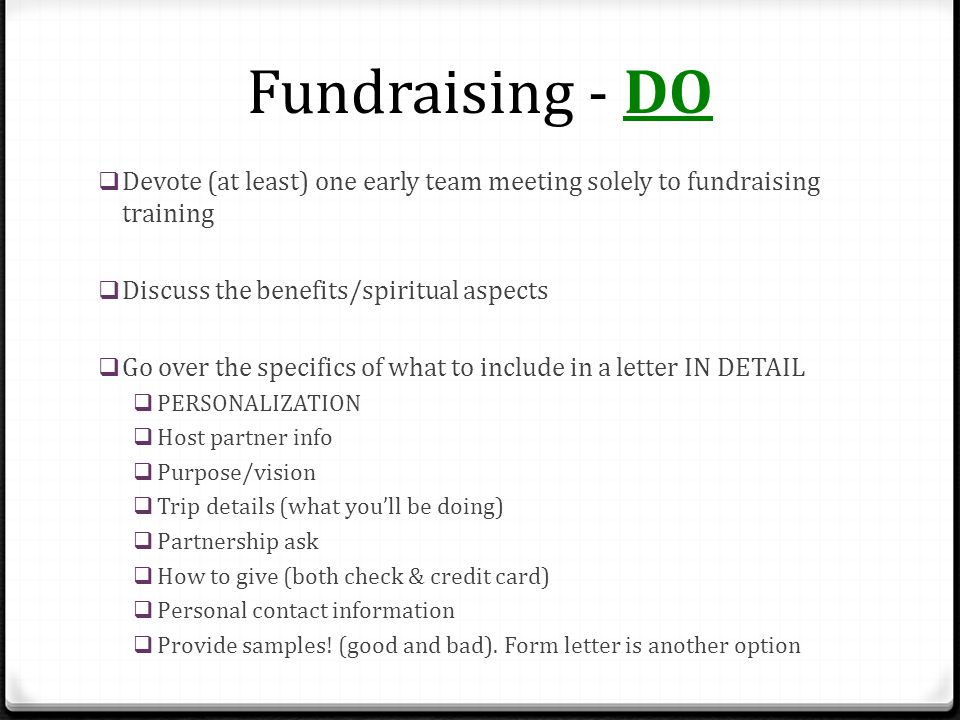 Fundraising - DO  Create comprehensive list of Who to send to  Review letters of team members BEFORE they're sent  Set deadlines.