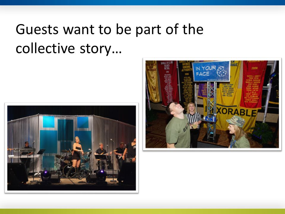 Guests want to be part of the collective story…