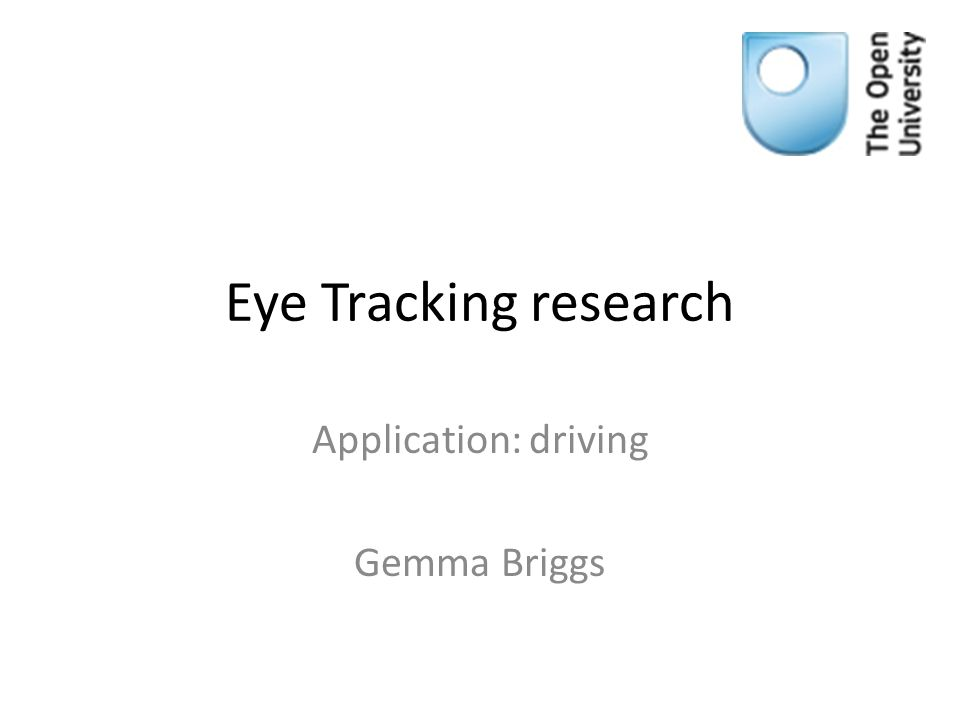 Eye Tracking research Application: driving Gemma Briggs