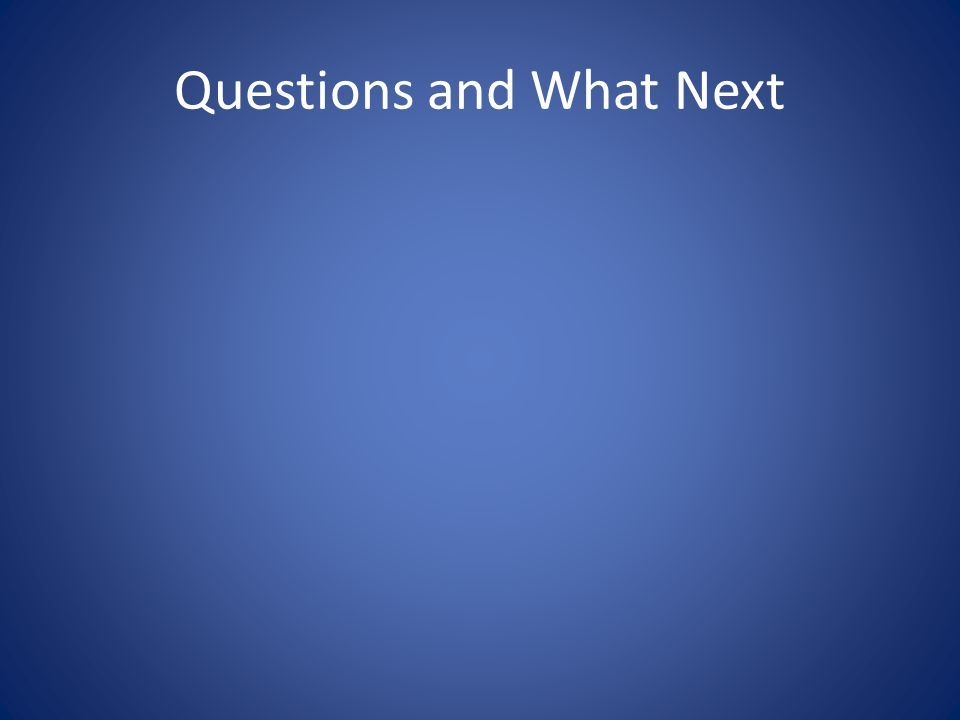 Questions and What Next