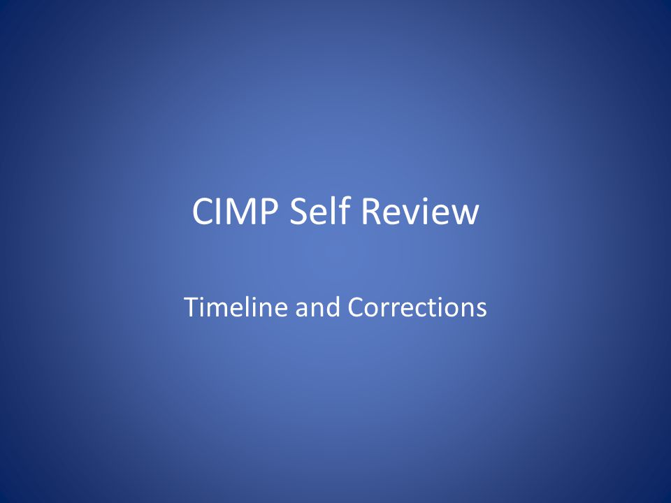 CIMP Self Review Timeline and Corrections
