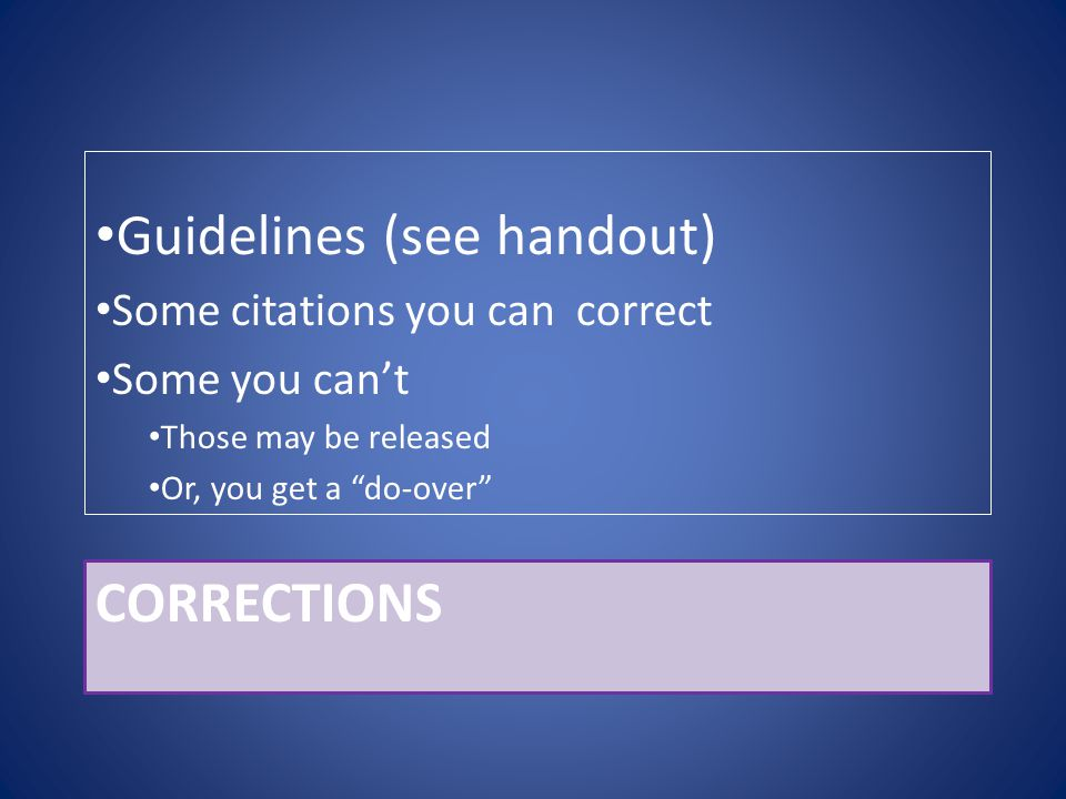 "CORRECTIONS Guidelines (see handout) Some citations you can correct Some you can't Those may be released Or, you get a ""do-over"""