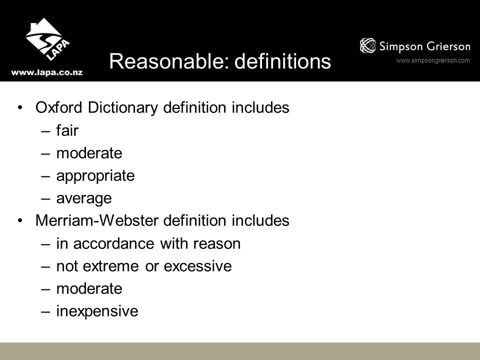 www.simpsongrierson.com Reasonable: definitions Black's Law Dictionary: Fair, proper, just, moderate, suitable under the circumstances.
