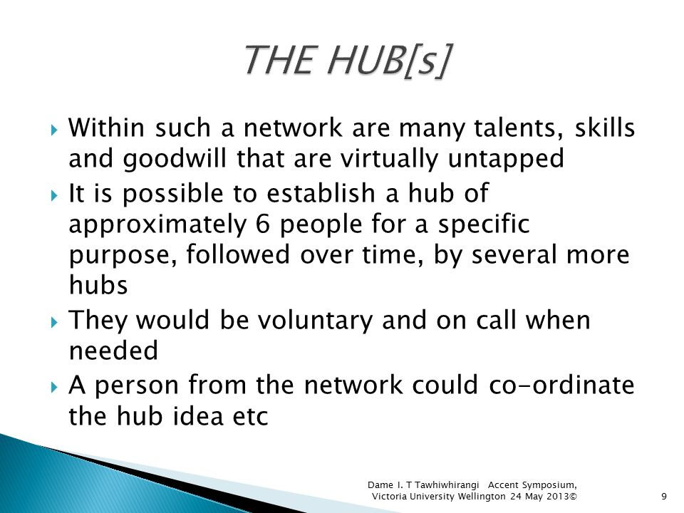  Within such a network are many talents, skills and goodwill that are virtually untapped  It is possible to establish a hub of approximately 6 peopl