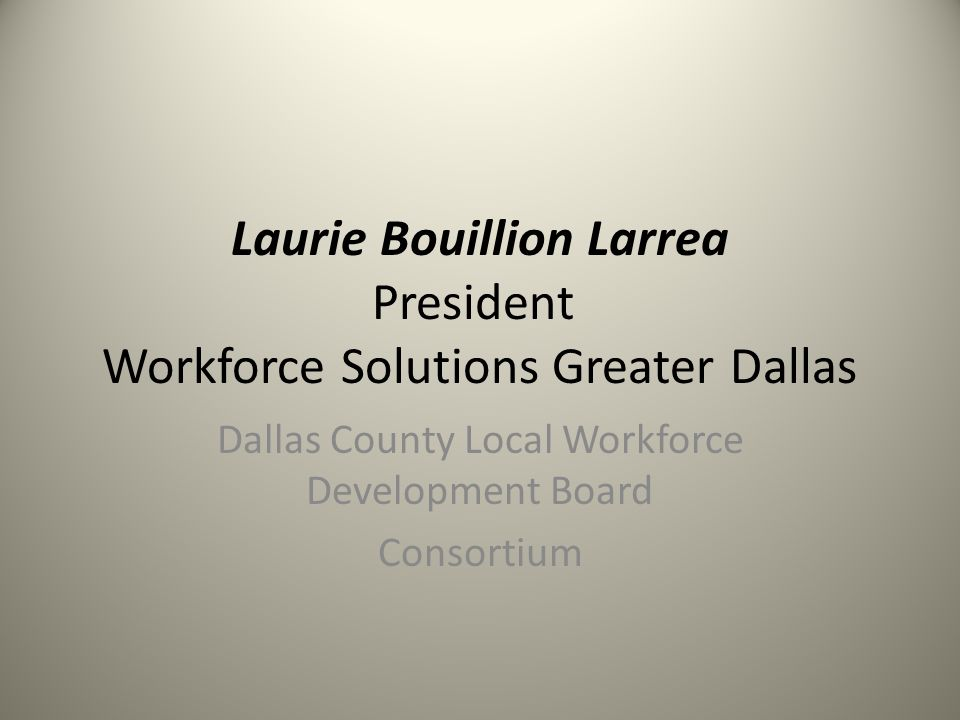 Laurie Bouillion Larrea President Workforce Solutions Greater Dallas Dallas County Local Workforce Development Board Consortium